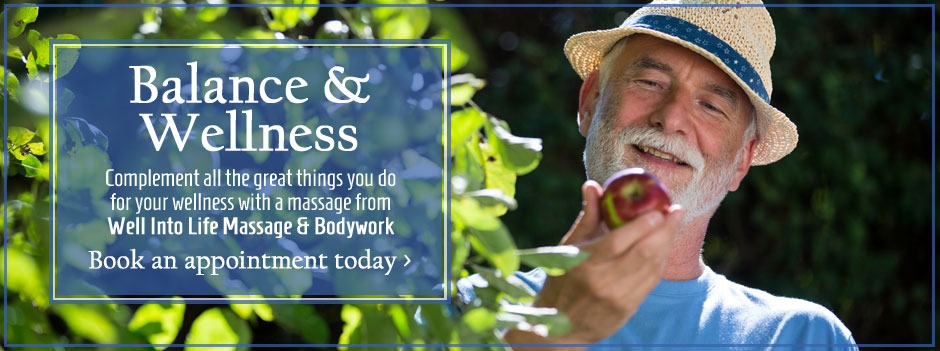 Complement your wellness with a massage from Well Into Life Massage and Bodywork